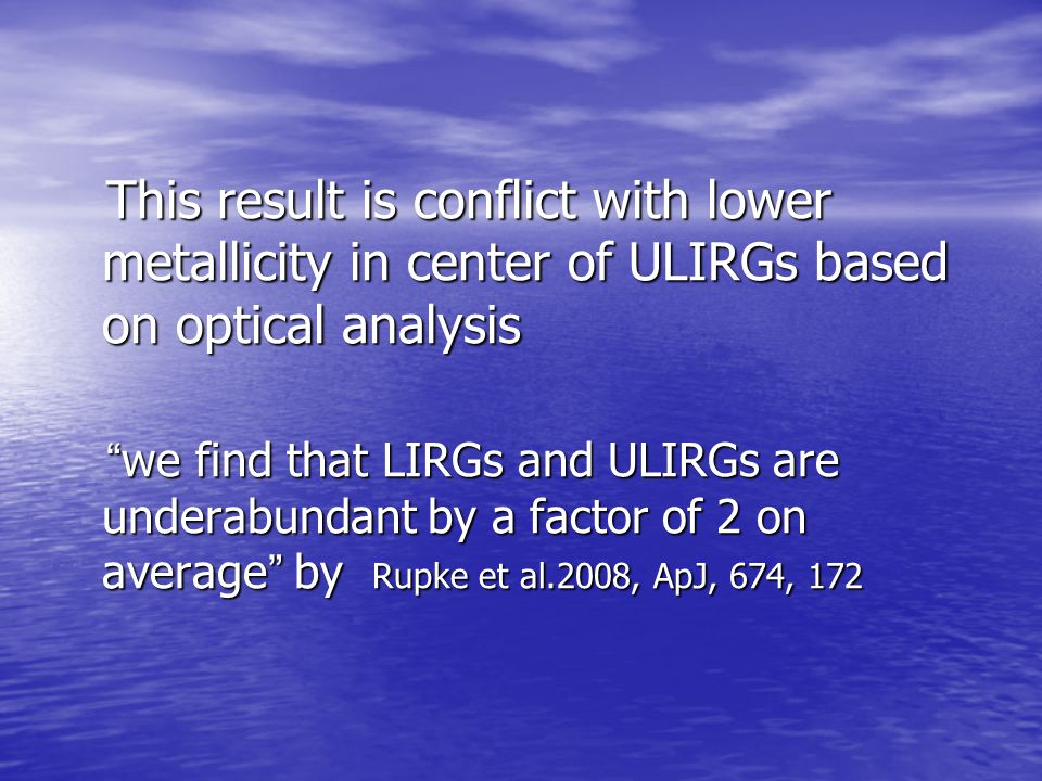 This result is conflict with lower metallicity in center of ULIRGs based on optical analysis This result is conflict with lower metallicity in center