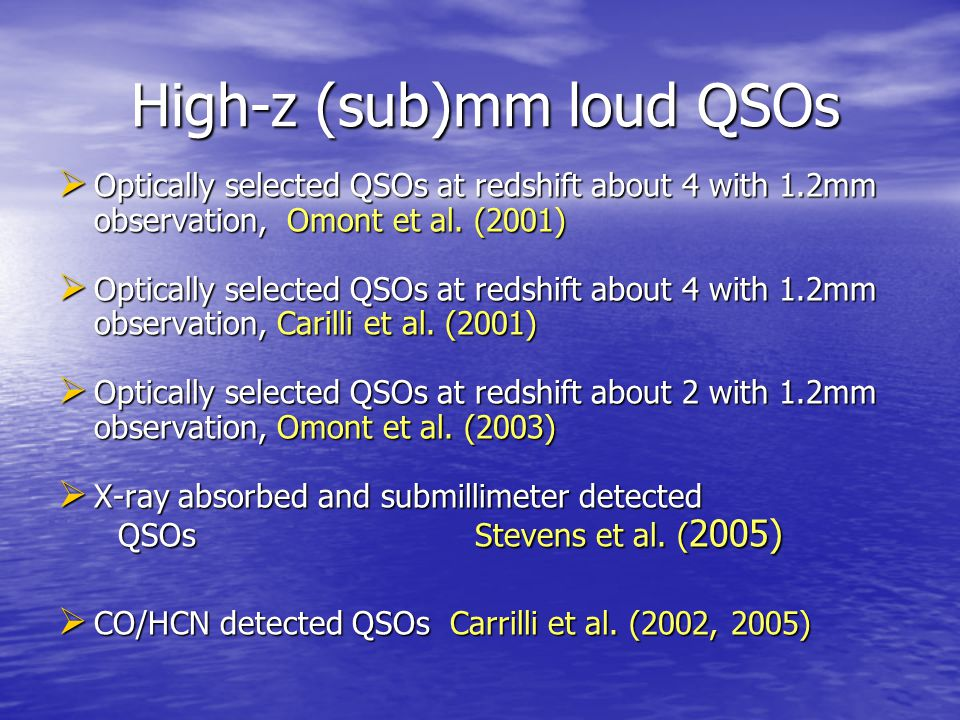High-z (sub)mm loud QSOs High-z (sub)mm loud QSOs  Optically selected QSOs at redshift about 4 with 1.2mm observation, Omont et al. (2001)  Opticall