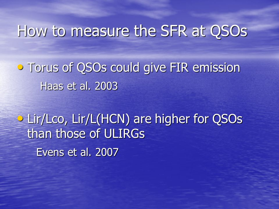 How to measure the SFR at QSOs Torus of QSOs could give FIR emission Torus of QSOs could give FIR emission Haas et al. 2003 Haas et al. 2003 Lir/Lco,