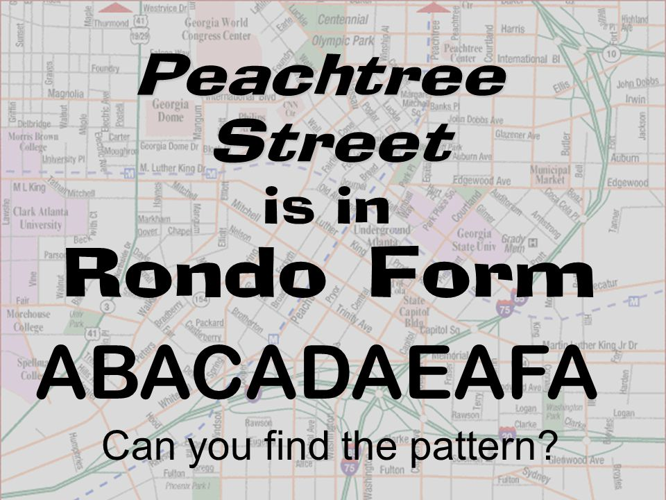 PeachtreeStreet is in Rondo Form ABACADAEAFA Can you find the pattern