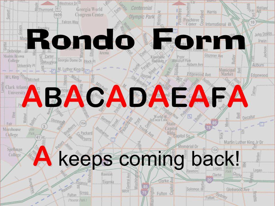 Rondo Form ABACADAEAFAABACADAEAFA A keeps coming back!