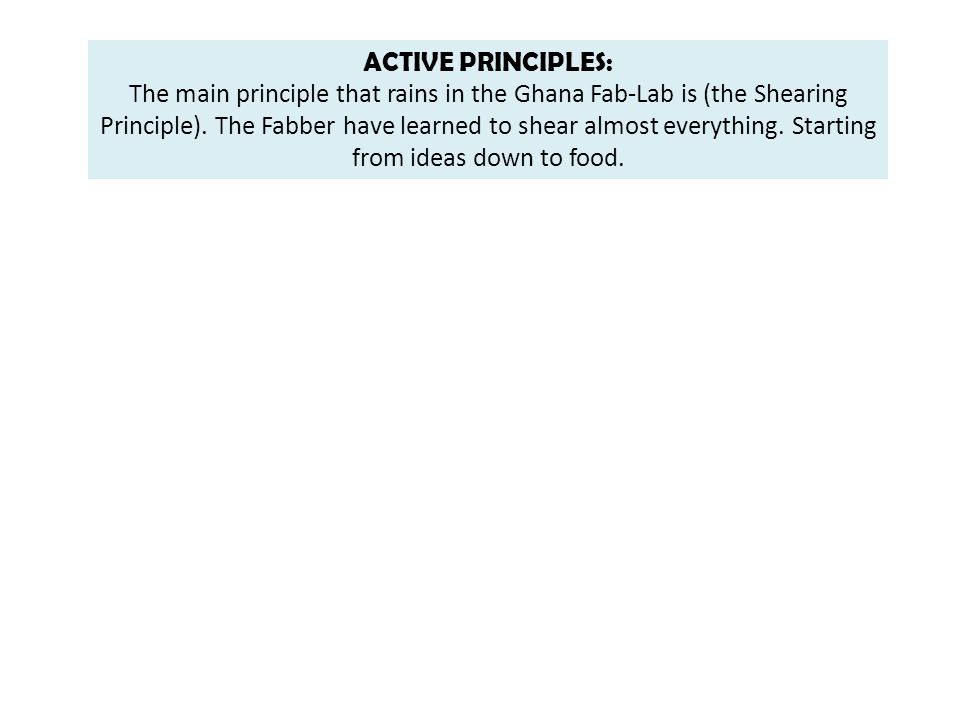 ACTIVE PRINCIPLES: The main principle that rains in the Ghana Fab-Lab is (the Shearing Principle).