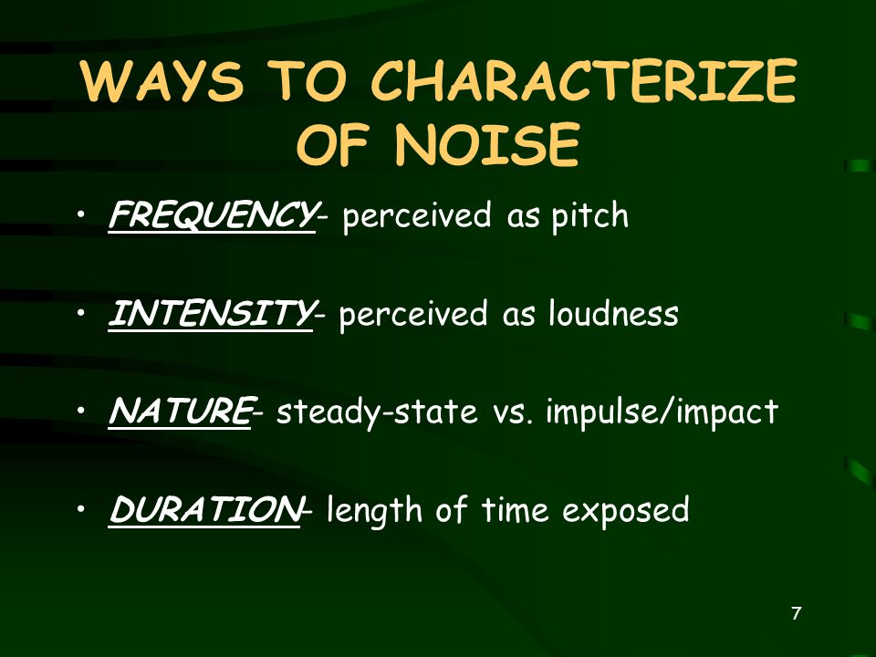 6 WHAT IS NOISE Simply stated… noise is any unwanted sound