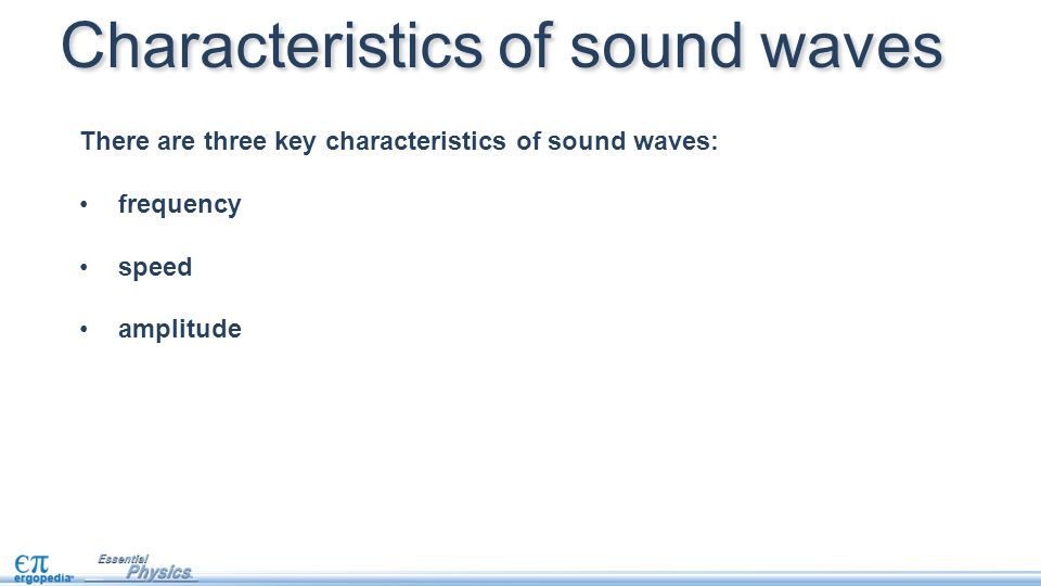 There are three key characteristics of sound waves: frequency speed amplitude Characteristics of sound waves