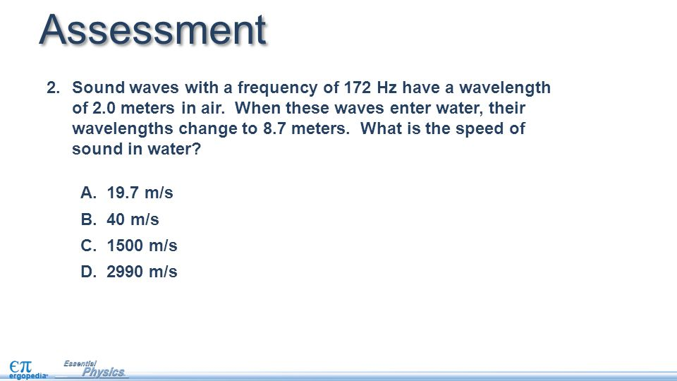 Assessment 2.Sound waves with a frequency of 172 Hz have a wavelength of 2.0 meters in air.