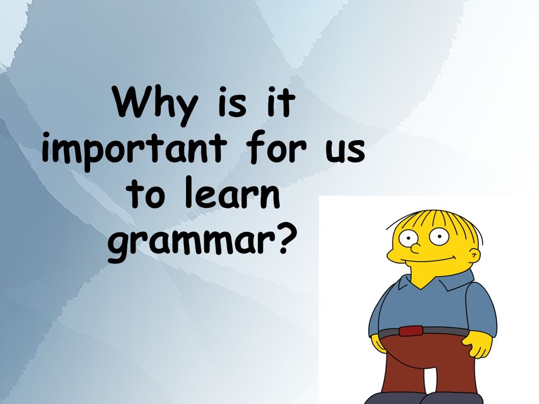 Why is it important for us to learn grammar?