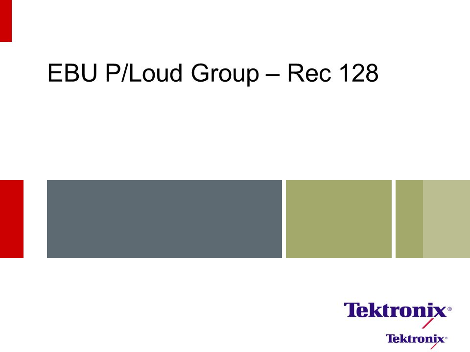 EBU P/Loud R128  The following slides draw heavily from EBU Technical documents 3341/2/3.