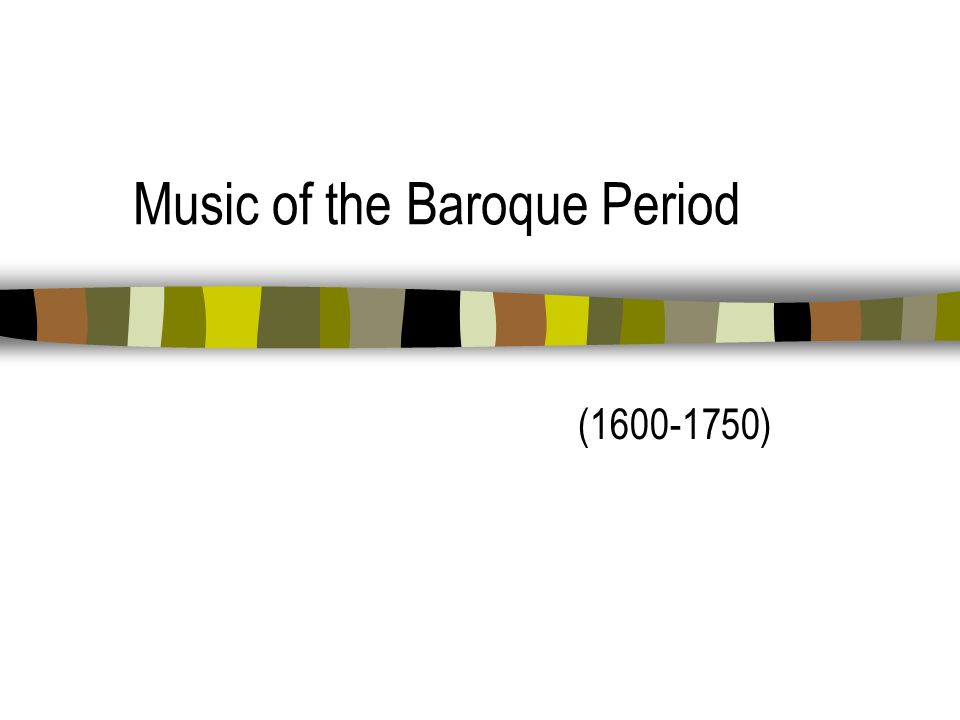 Music of the Baroque Period (1600-1750)
