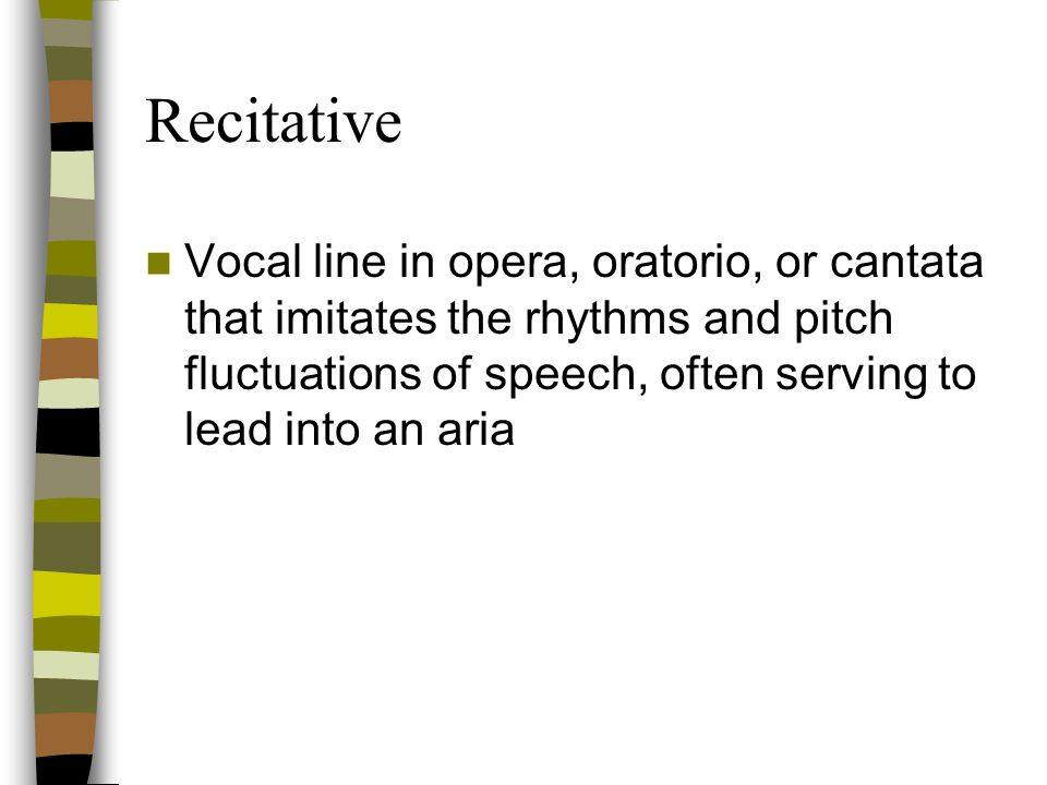 Aria Song for solo voice with orchestral accompaniment –usually expressing an emotional state through its outpouring of melody –found in operas, orato
