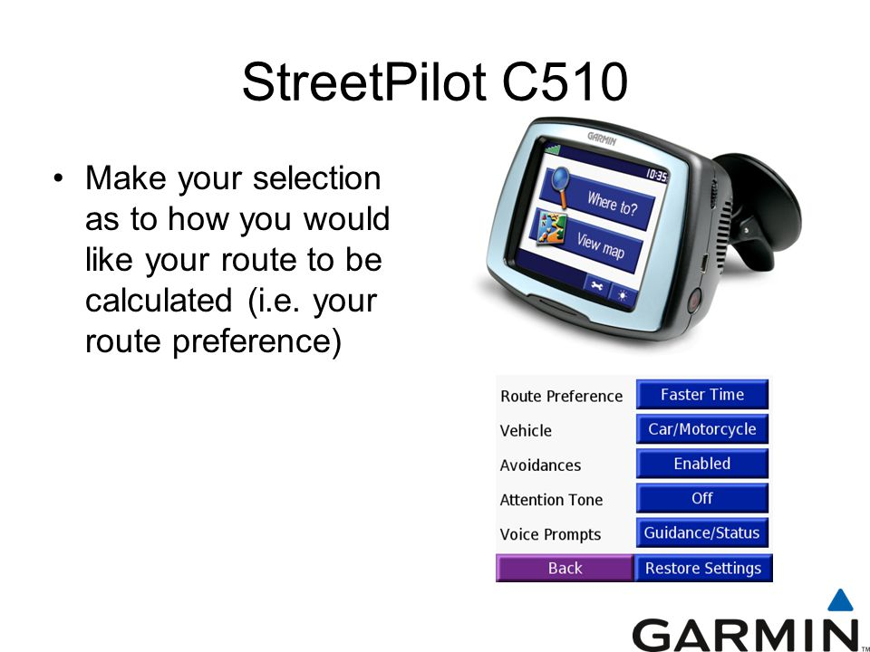 StreetPilot C510 Make your selection as to how you would like your route to be calculated (i.e.