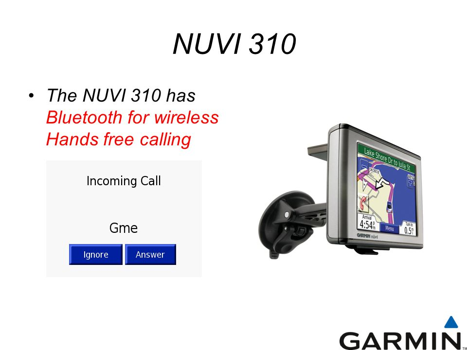 NUVI 310 The NUVI 310 has Bluetooth for wireless Hands free calling