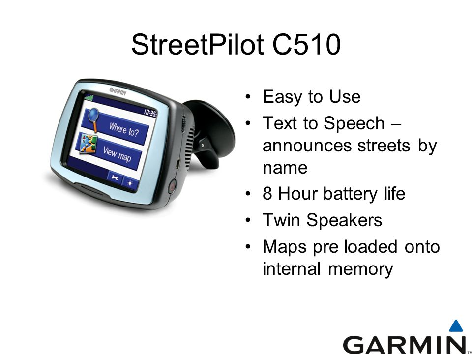Easy to Use Text to Speech – announces streets by name 8 Hour battery life Twin Speakers Maps pre loaded onto internal memory