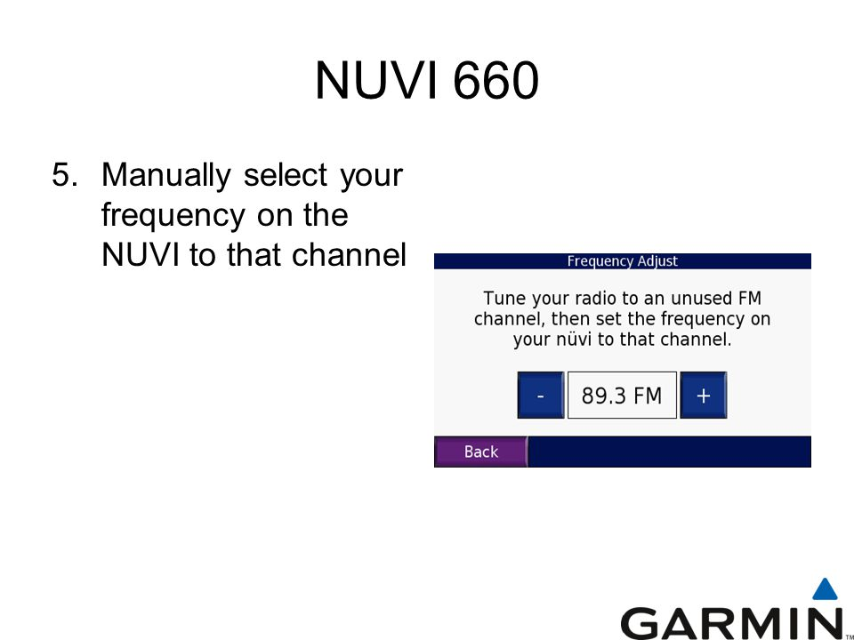 NUVI 660 5.Manually select your frequency on the NUVI to that channel