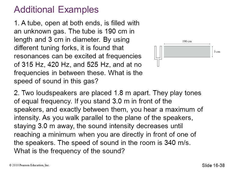© 2010 Pearson Education, Inc. 2. Two loudspeakers are placed 1.8 m apart. They play tones of equal frequency. If you stand 3.0 m in front of the spea