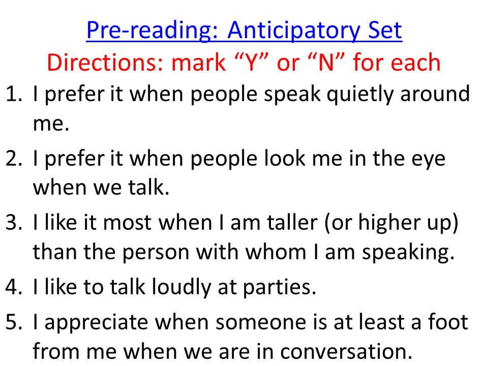 """Pre-reading: Anticipatory Set Directions: mark """"Y"""" or """"N"""" for each 1.I prefer it when people speak quietly around me. 2.I prefer it when people look m"""