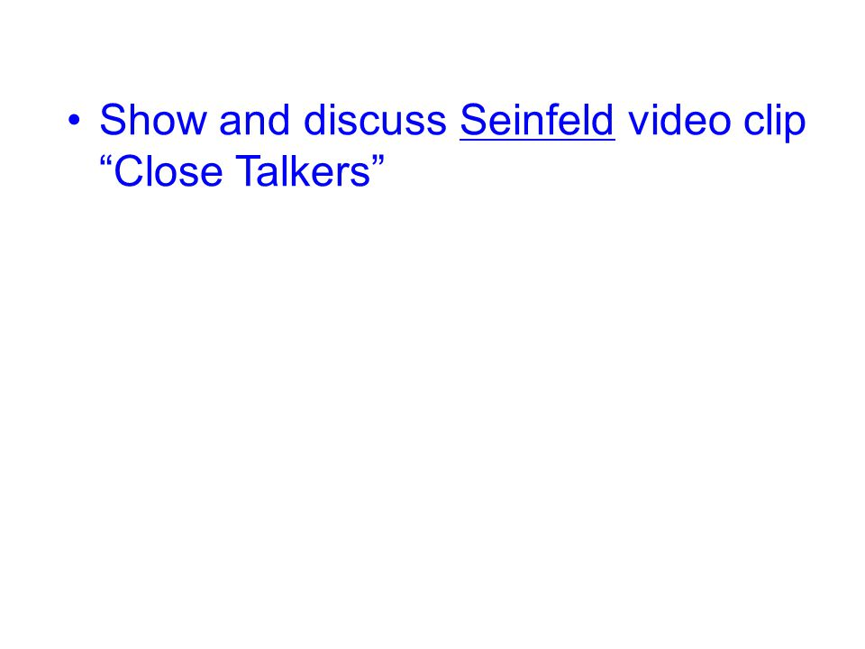 """Show and discuss Seinfeld video clip """"Close Talkers"""""""