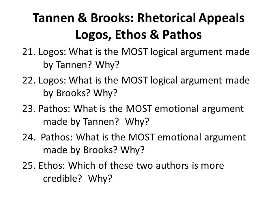 Tannen & Brooks: Rhetorical Appeals Logos, Ethos & Pathos 21. Logos: What is the MOST logical argument made by Tannen? Why? 22. Logos: What is the MOS