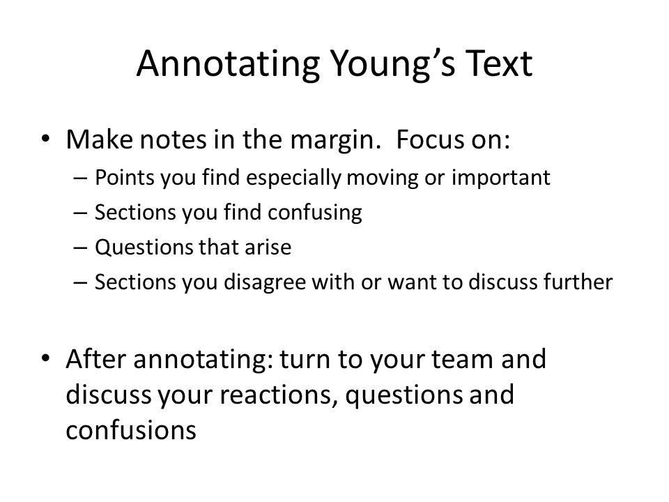 Annotating Young's Text Make notes in the margin. Focus on: – Points you find especially moving or important – Sections you find confusing – Questions