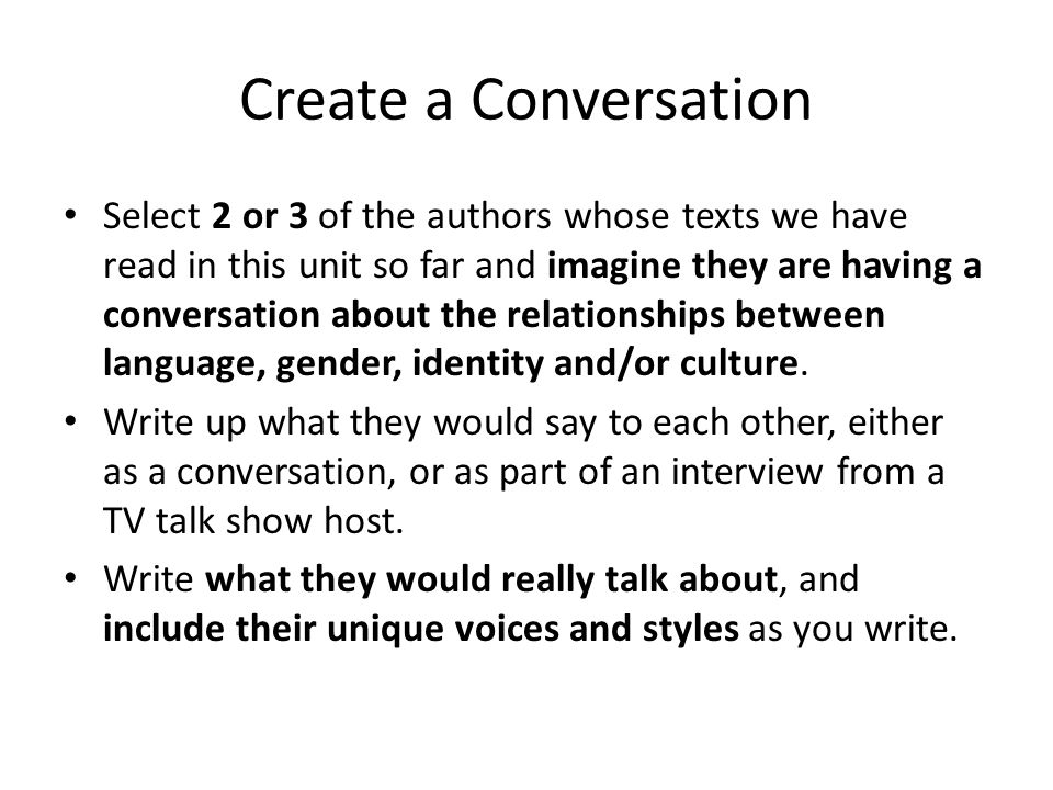 Create a Conversation Select 2 or 3 of the authors whose texts we have read in this unit so far and imagine they are having a conversation about the r