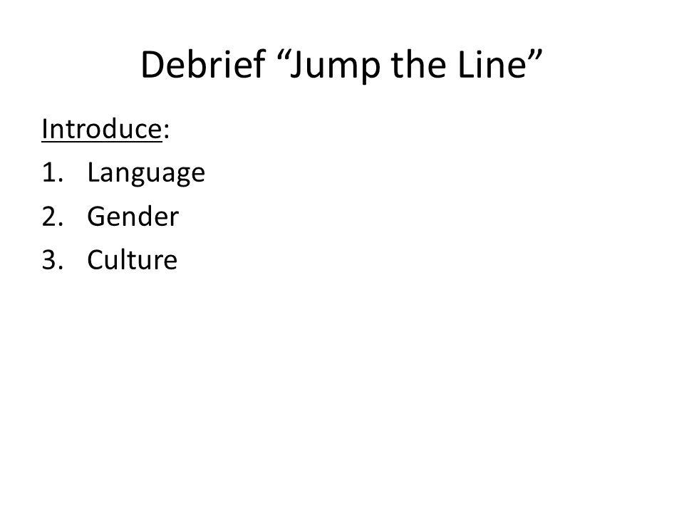"Debrief ""Jump the Line"" Introduce: 1.Language 2.Gender 3.Culture"