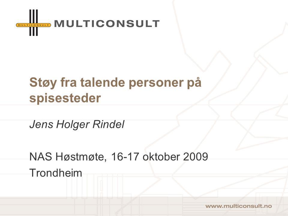 Støy fra talende personer på spisesteder Jens Holger Rindel NAS Høstmøte, 16-17 oktober 2009 Trondheim