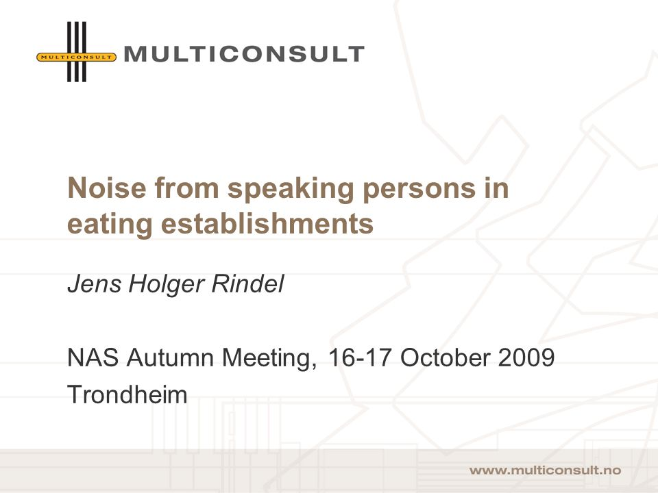 2 Noise from speaking persons in eating establishments Jens Holger Rindel NAS Autumn Meeting, 16-17 October 2009 Trondheim