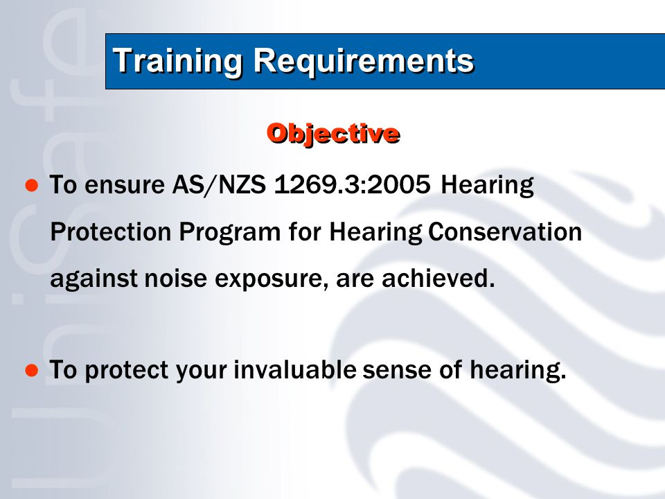 Training Requirements To ensure AS/NZS 1269.3:2005 Hearing Protection Program for Hearing Conservation against noise exposure, are achieved.