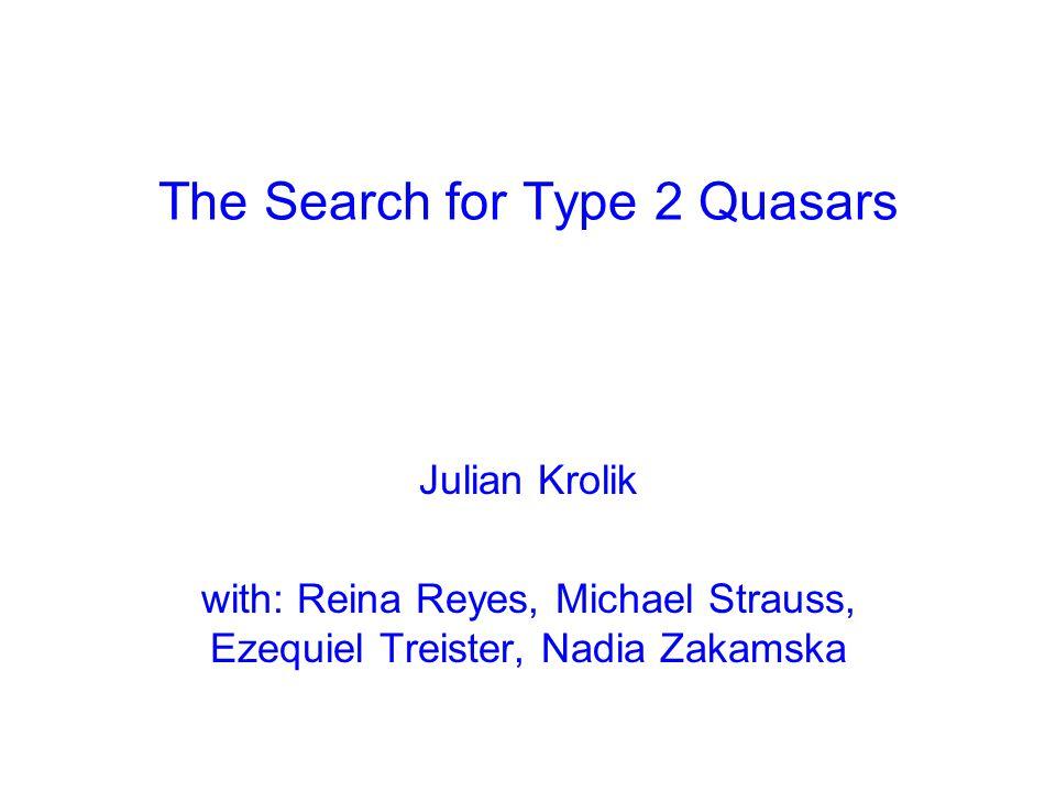 The Search for Type 2 Quasars Julian Krolik with: Reina Reyes, Michael Strauss, Ezequiel Treister, Nadia Zakamska