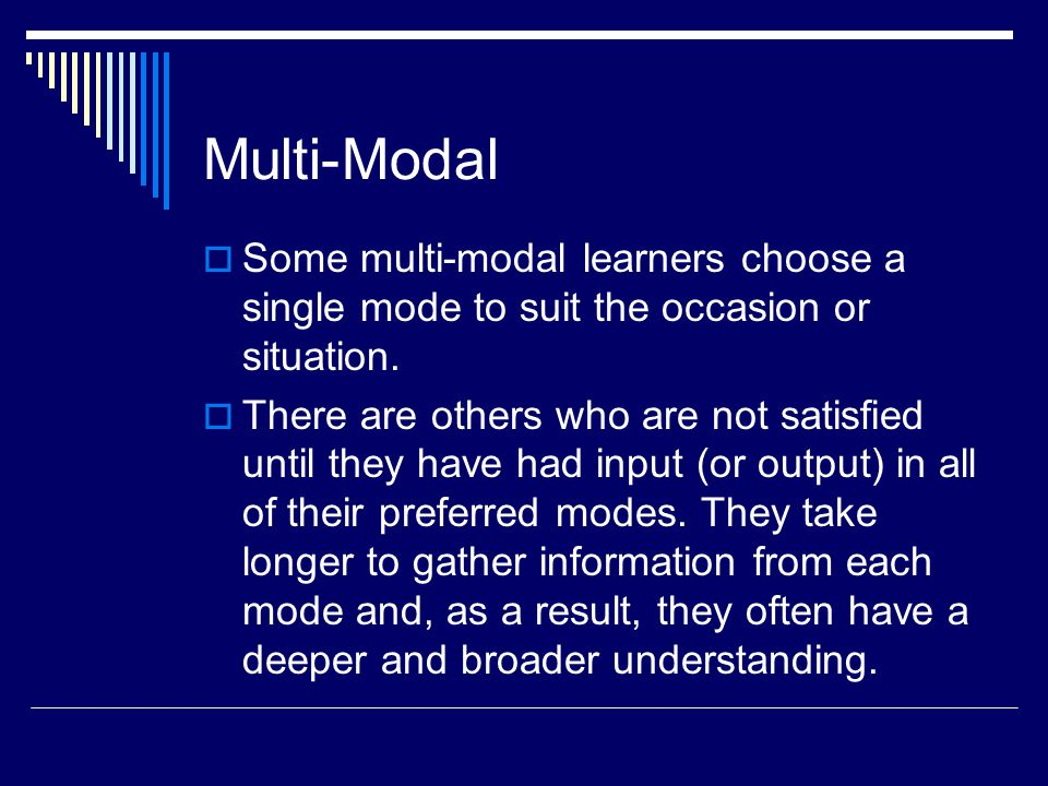 Multi-Modal  Some multi-modal learners choose a single mode to suit the occasion or situation.