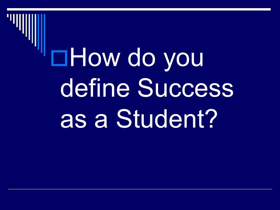  How do you define Success as a Student