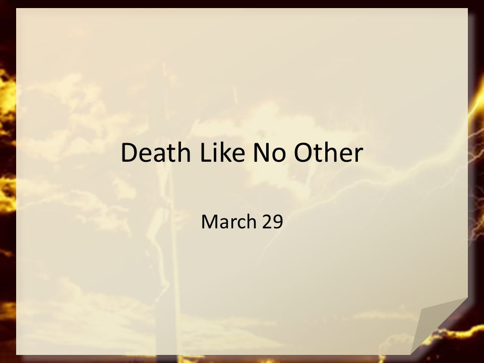 Death Like No Other March 29