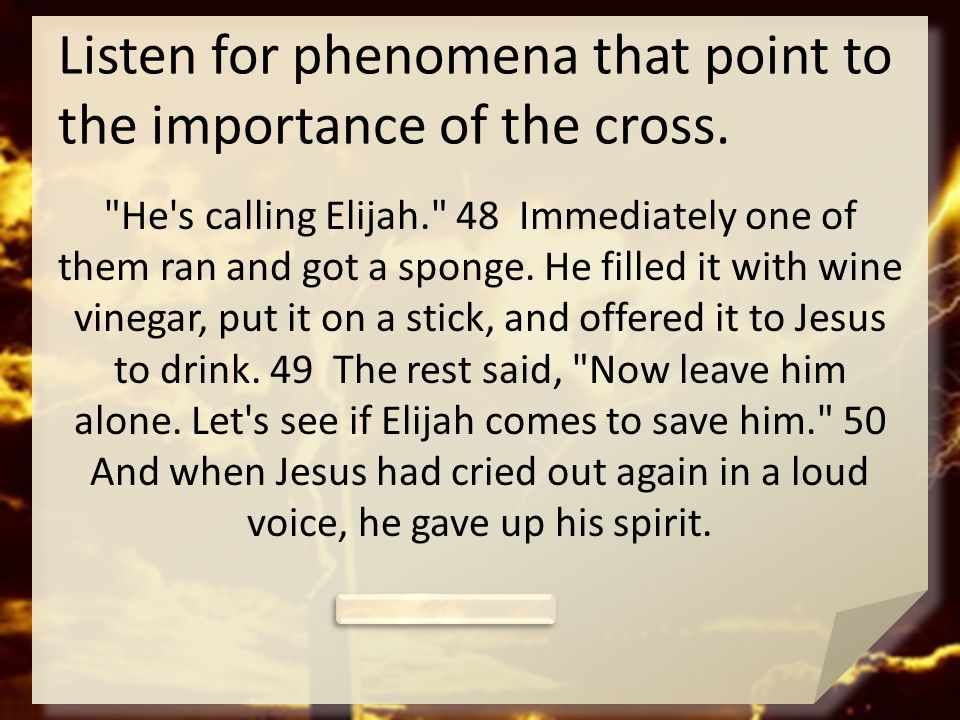 Listen for phenomena that point to the importance of the cross.
