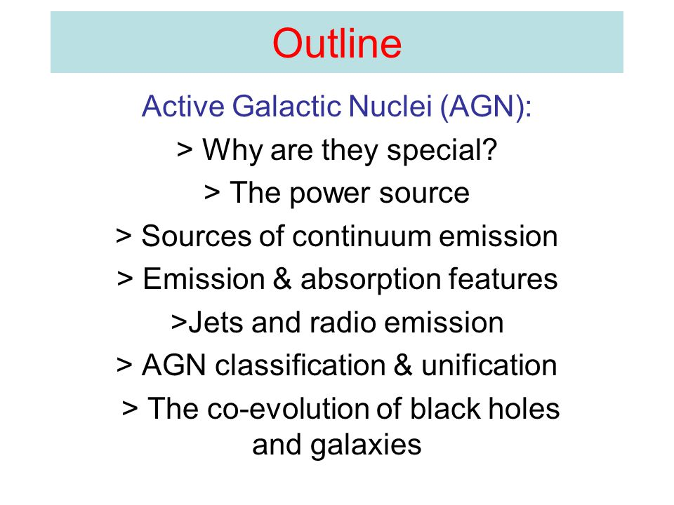 Outline Active Galactic Nuclei (AGN): > Why are they special.