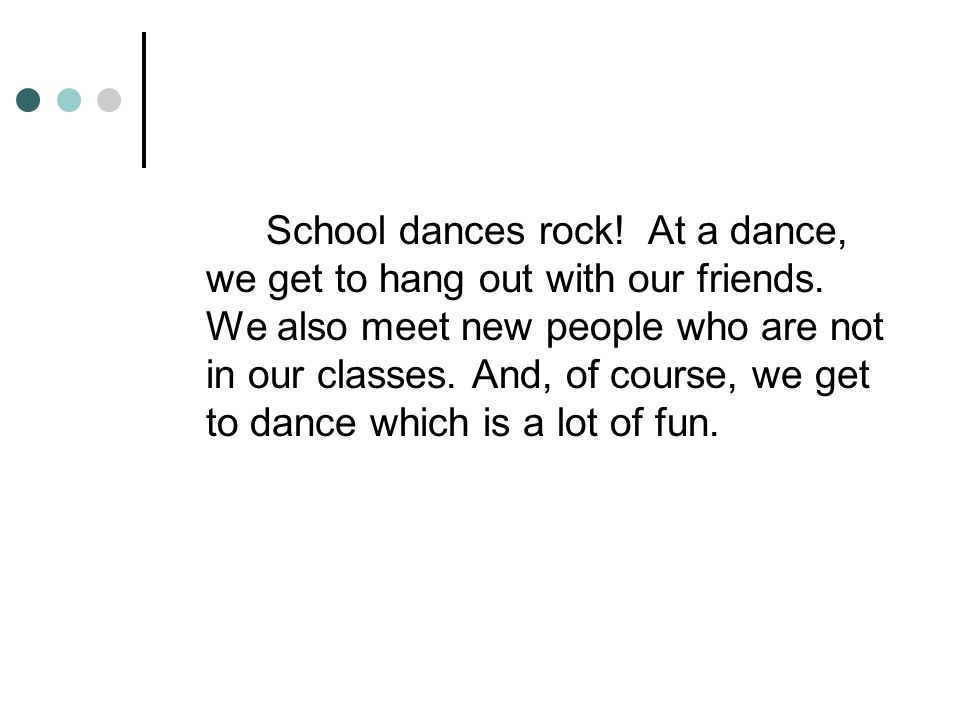 Such as topics we know about… For example, the benefits of School rules Fields trips Homework School dances