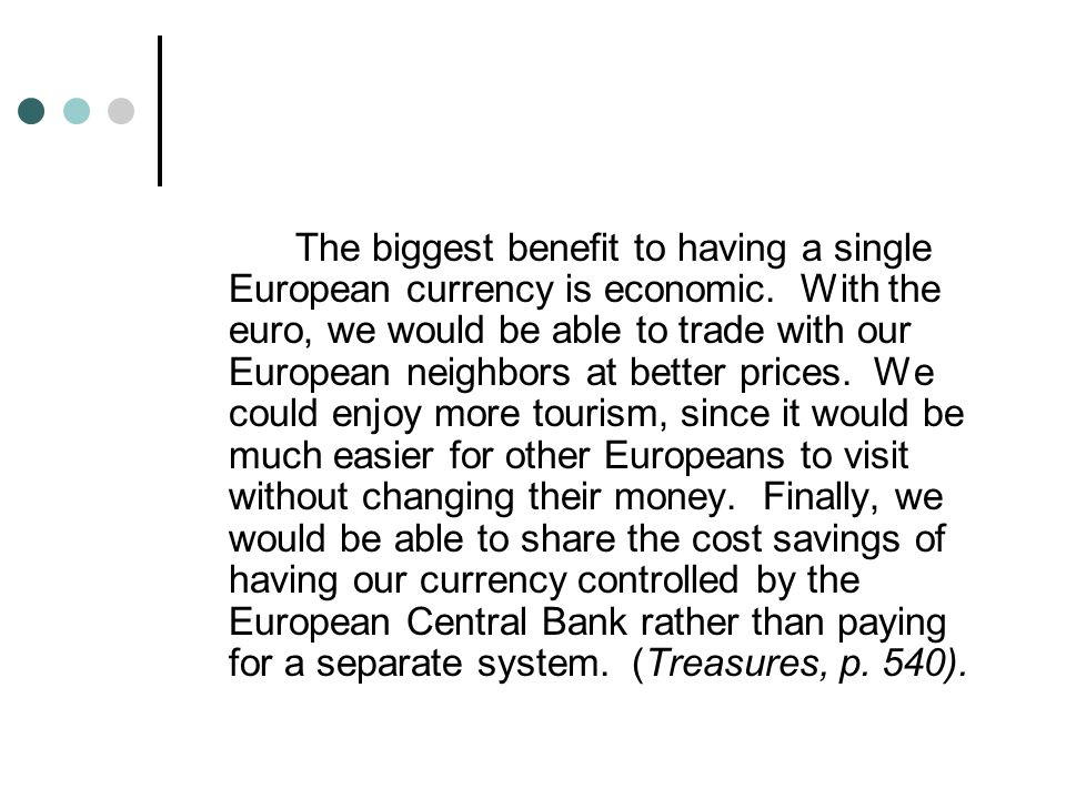 The biggest benefit to having a single European currency is economic.