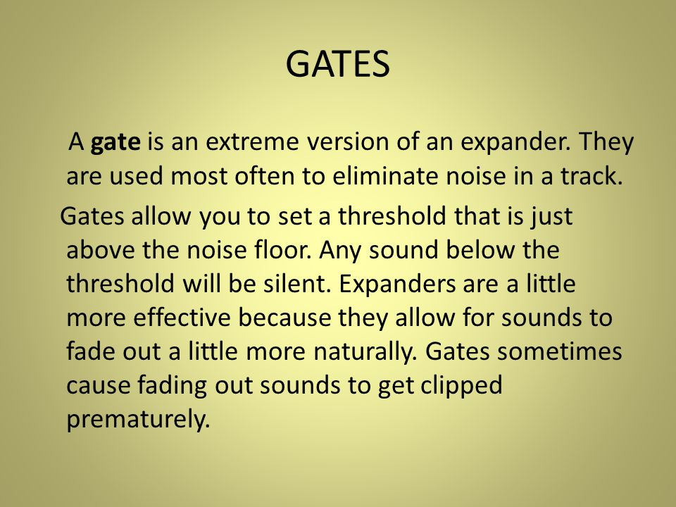 GATES A gate is an extreme version of an expander.
