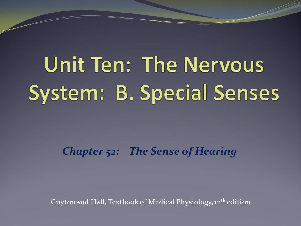 Chapter 52: The Sense of Hearing Guyton and Hall, Textbook of Medical Physiology, 12 th edition