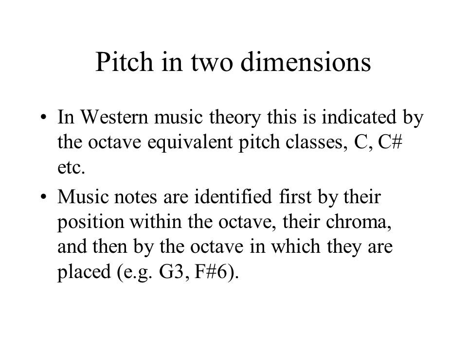 Pitch in two dimensions In Western music theory this is indicated by the octave equivalent pitch classes, C, C# etc.