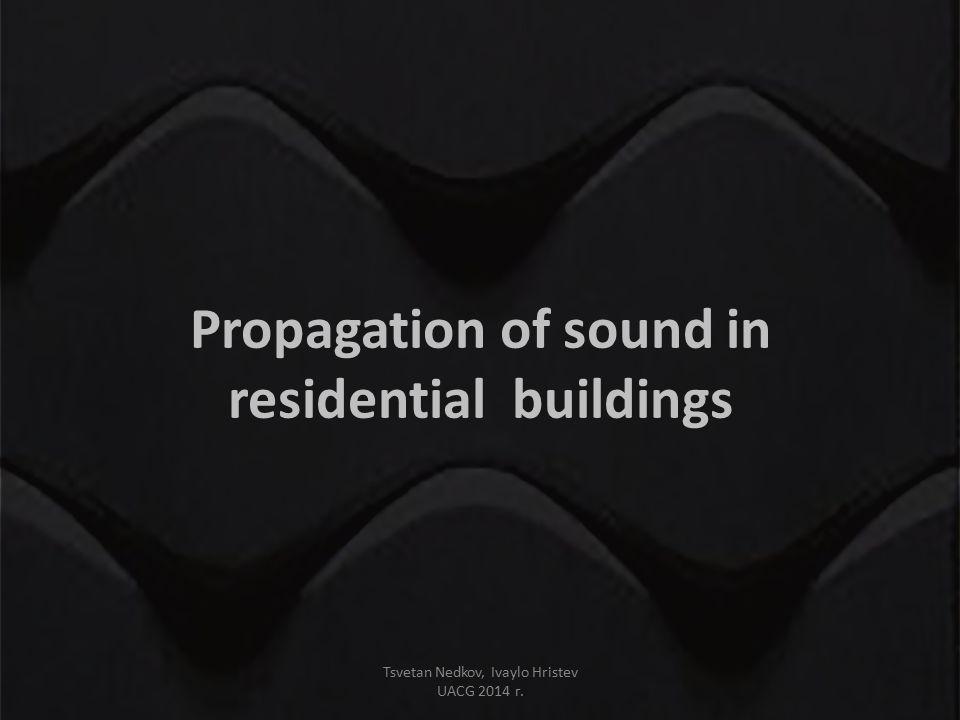 Propagation of sound in residential buildings Tsvetan Nedkov, Ivaylo Hristev UACG 2014 г.