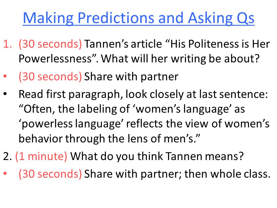 "Making Predictions and Asking Qs 1.(30 seconds) Tannen's article ""His Politeness is Her Powerlessness"". What will her writing be about? (30 seconds) S"