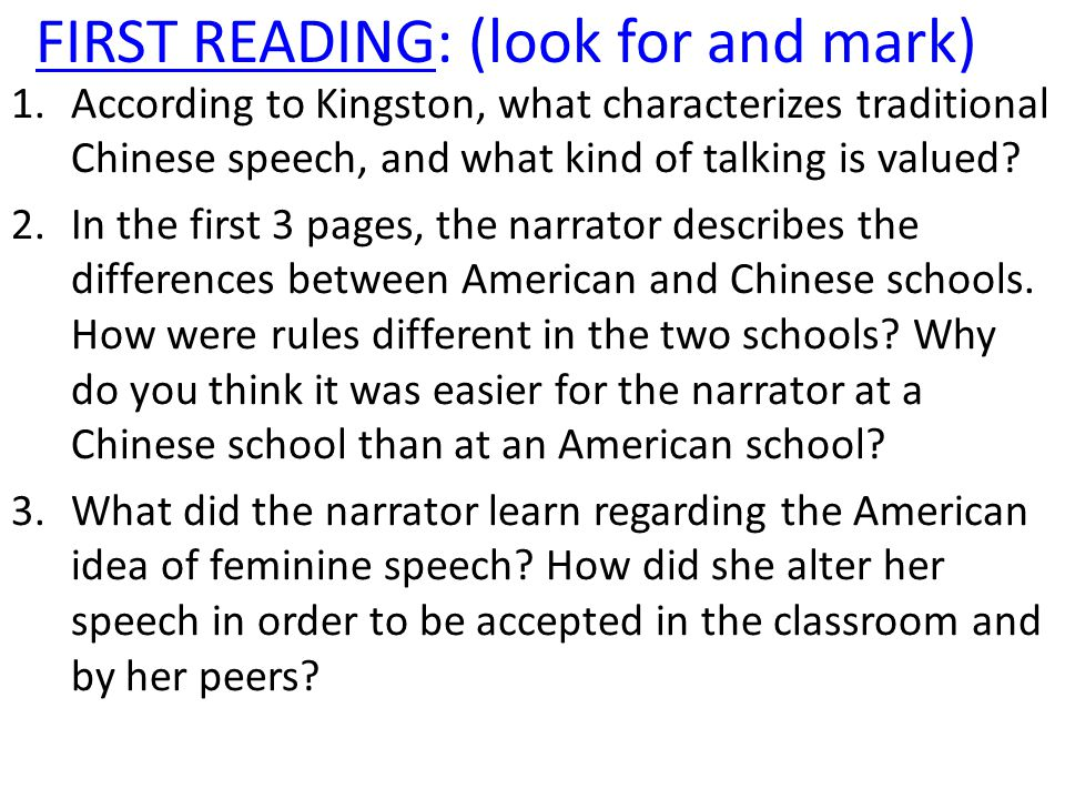 FIRST READING: (look for and mark) 1.According to Kingston, what characterizes traditional Chinese speech, and what kind of talking is valued? 2.In th