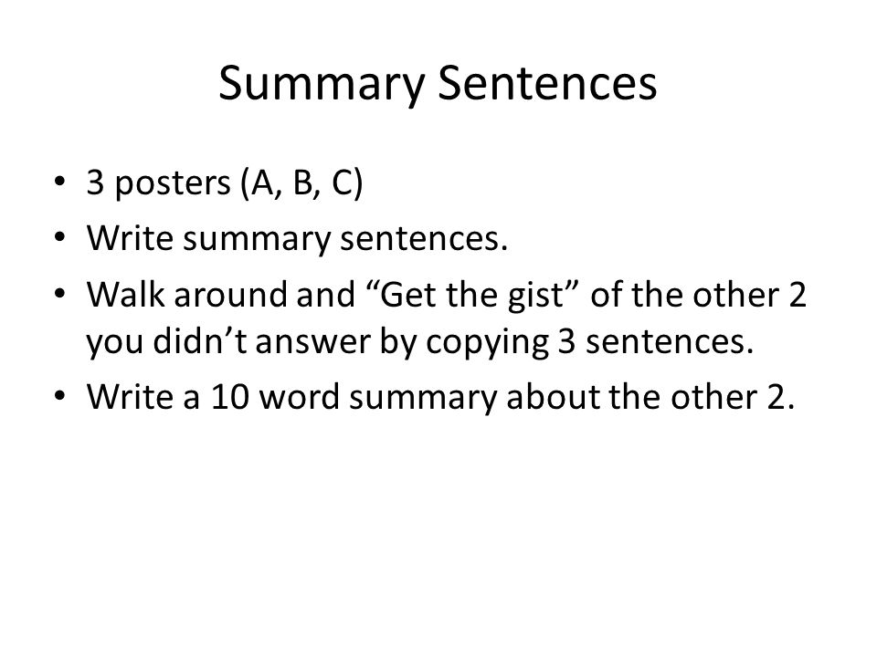 "Summary Sentences 3 posters (A, B, C) Write summary sentences. Walk around and ""Get the gist"" of the other 2 you didn't answer by copying 3 sentences."