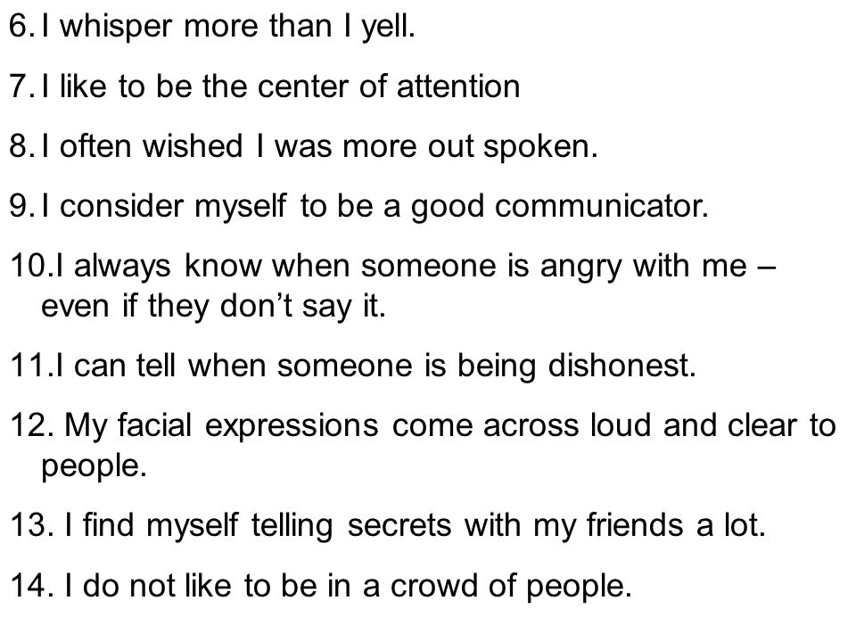 15.I speak to people, but I do not look at their faces when I talk.