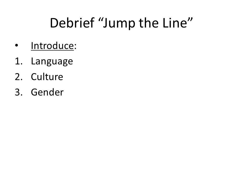 "Debrief ""Jump the Line"" Introduce: 1.Language 2.Culture 3.Gender"