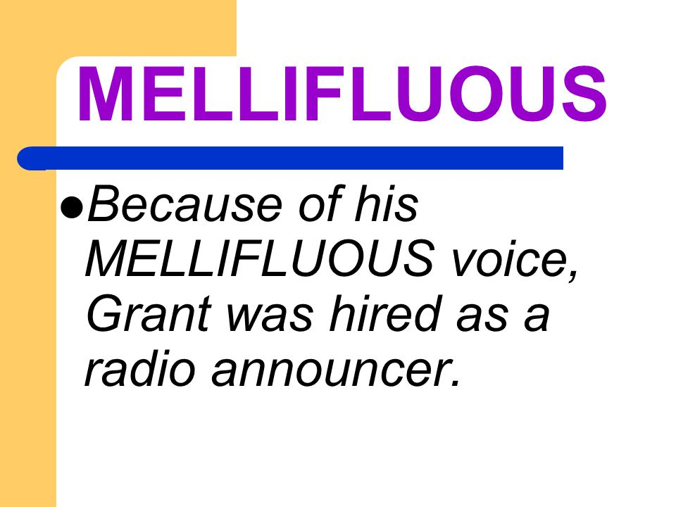 Because of his MELLIFLUOUS voice, Grant was hired as a radio announcer.