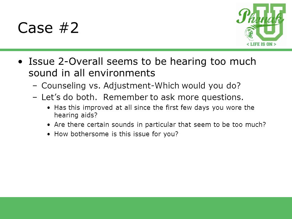 Case #2 Issue 2-Overall seems to be hearing too much sound in all environments –Counseling vs.
