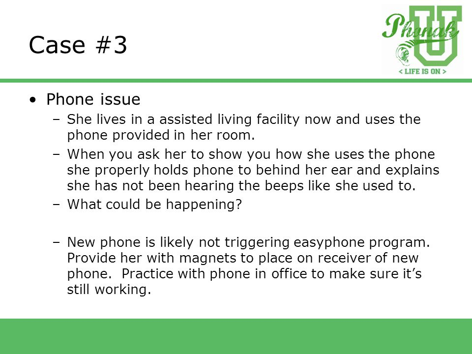 Case #3 Phone issue –She lives in a assisted living facility now and uses the phone provided in her room.