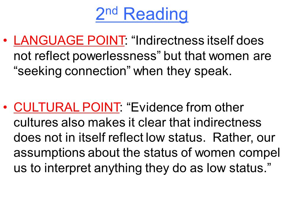 """2 nd Reading LANGUAGE POINT: """"Indirectness itself does not reflect powerlessness"""" but that women are """"seeking connection"""" when they speak. CULTURAL PO"""