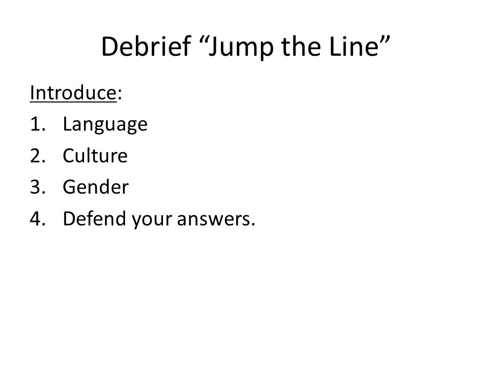 """Debrief """"Jump the Line"""" Introduce: 1.Language 2.Culture 3.Gender 4.Defend your answers."""