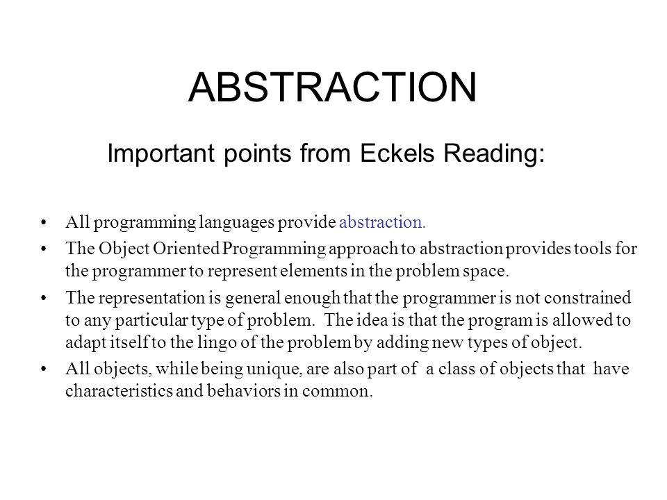 Important points from Eckels Reading: All programming languages provide abstraction.